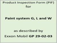 Product inspection form (PIF) for paint systems G, L and W as described by Exxon Mobil GP 29-02-03.
